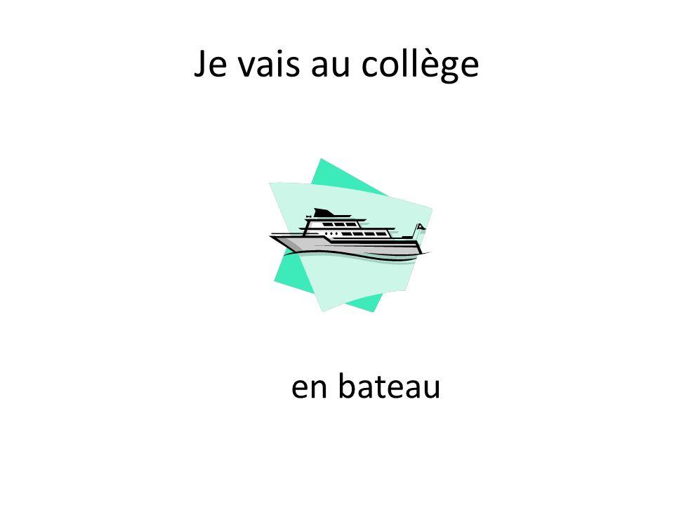 Je vais au collège en bateau