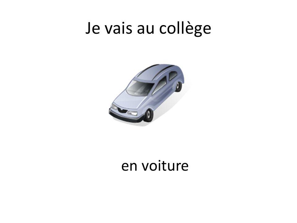 Je vais au collège en voiture