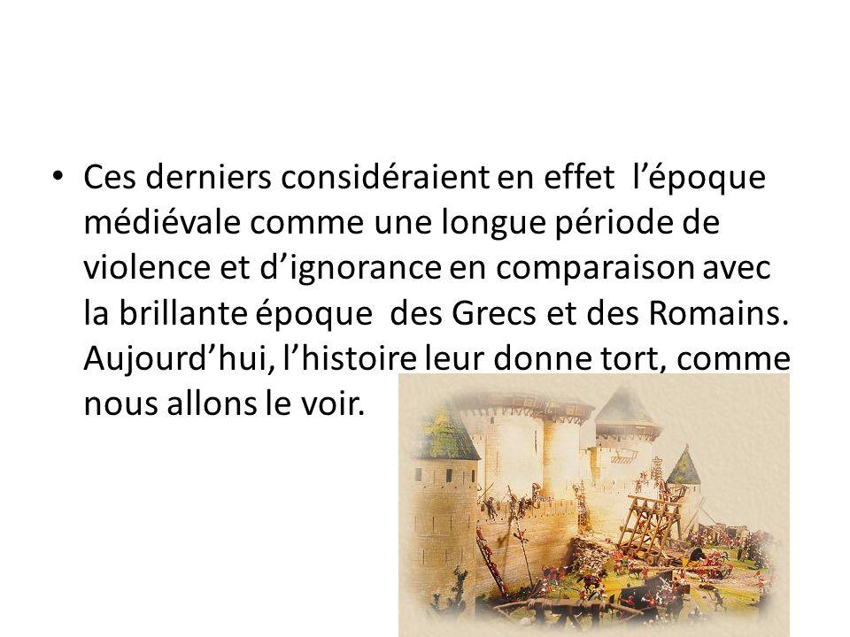 Ces derniers considéraient en effet l'époque médiévale comme une longue période de violence et d'ignorance en comparaison avec la brillante époque des Grecs et des Romains.