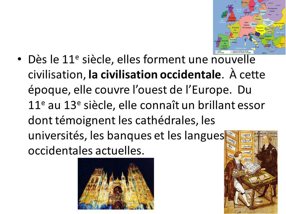 Dès le 11e siècle, elles forment une nouvelle civilisation, la civilisation occidentale.