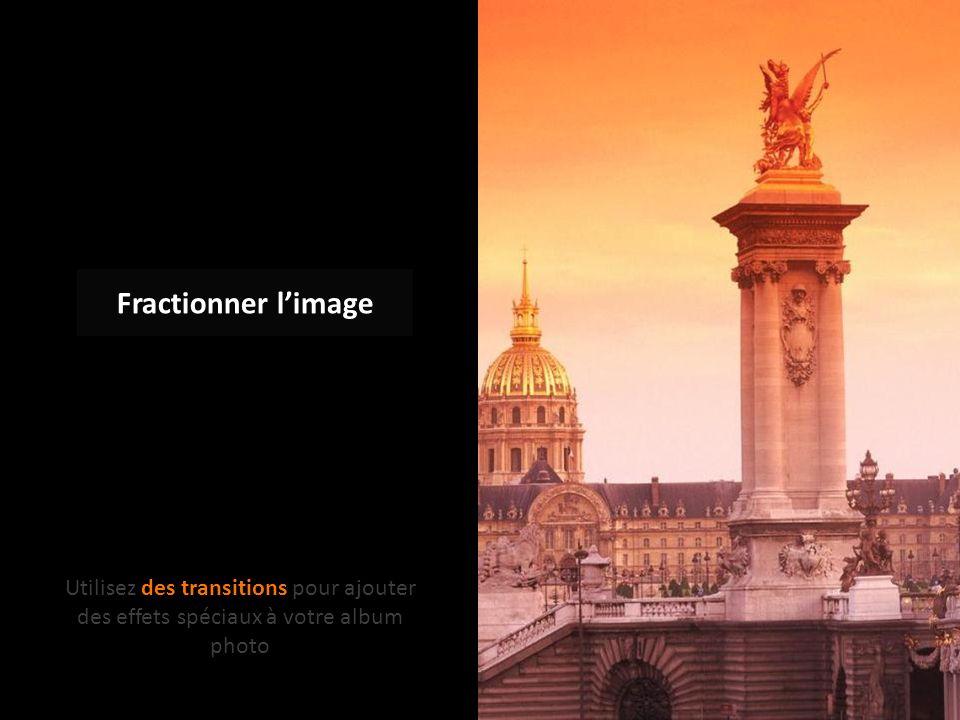 Fractionner l'image Utilisez des transitions pour ajouter des effets spéciaux à votre album photo