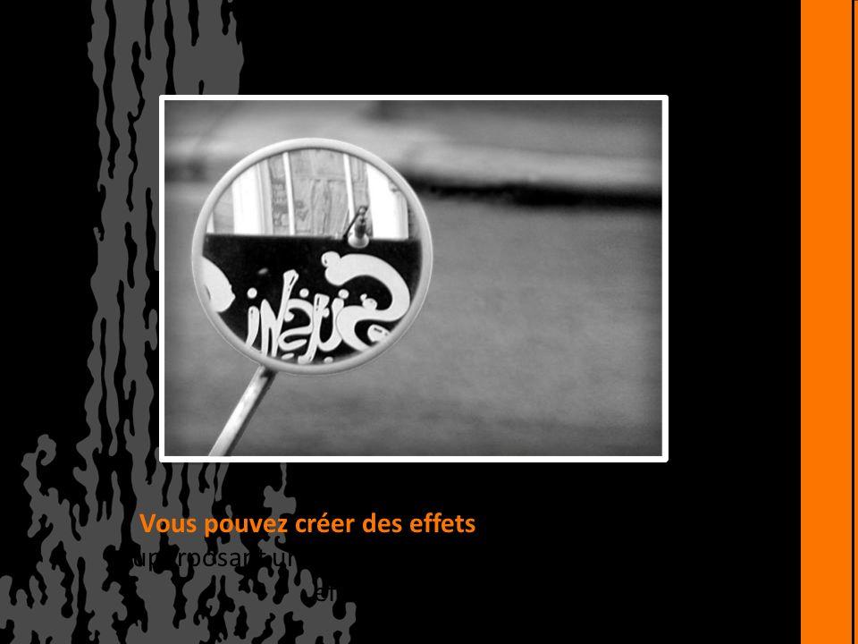 Vous pouvez créer des effets spectaculaires en superposant un objet sur la même image avec des effets artistiques