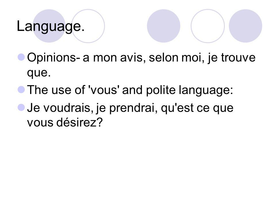 Language. Opinions- a mon avis, selon moi, je trouve que.