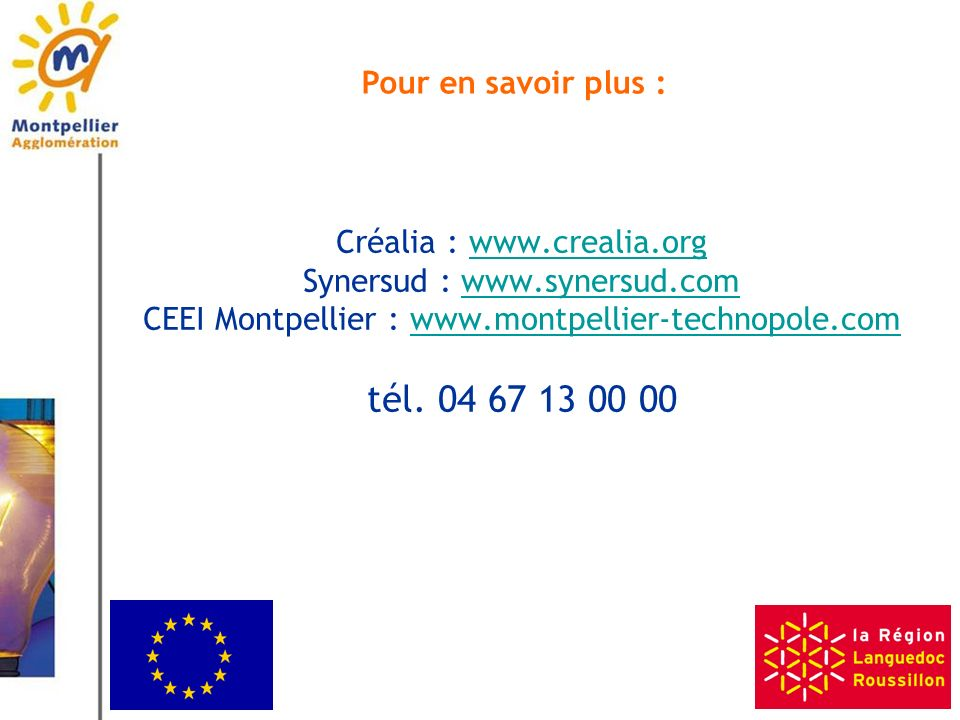 Pour en savoir plus : Créalia : www.crealia.org Synersud : www.synersud.com CEEI Montpellier : www.montpellier-technopole.com tél.