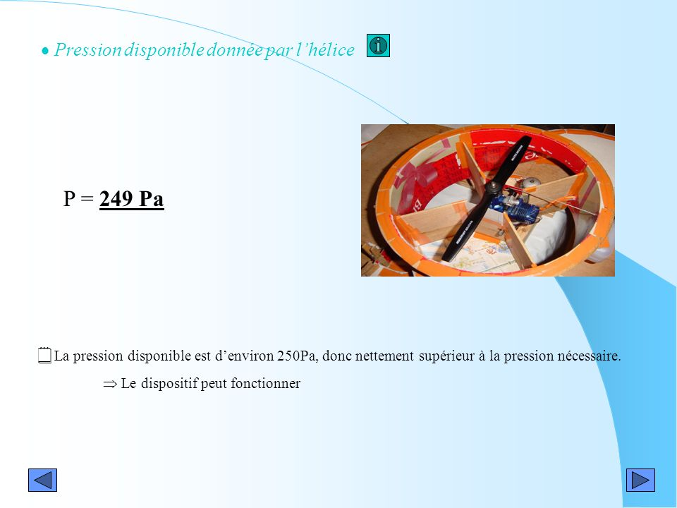 P = 249 Pa Pression disponible donnée par l'hélice