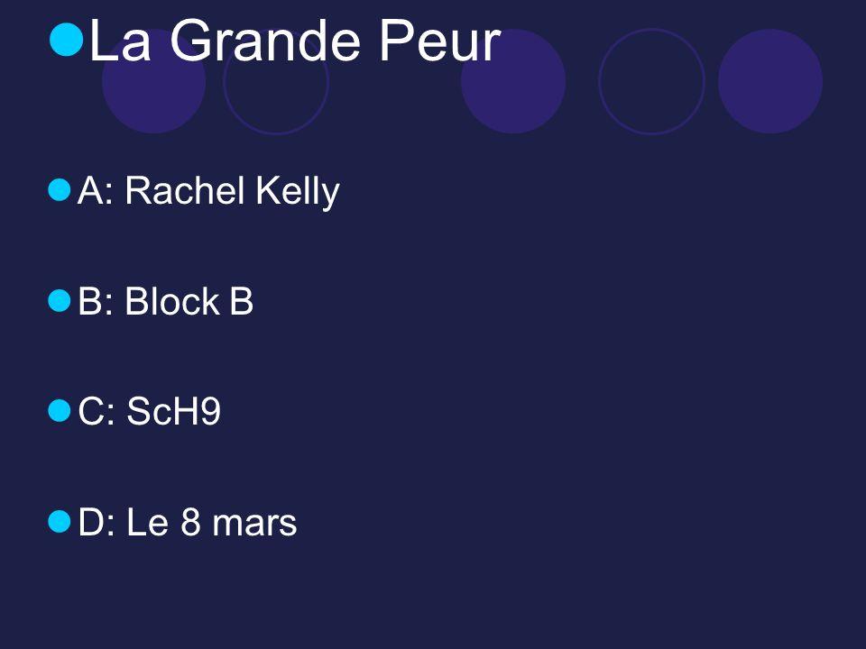 La Grande Peur A: Rachel Kelly B: Block B C: ScH9 D: Le 8 mars