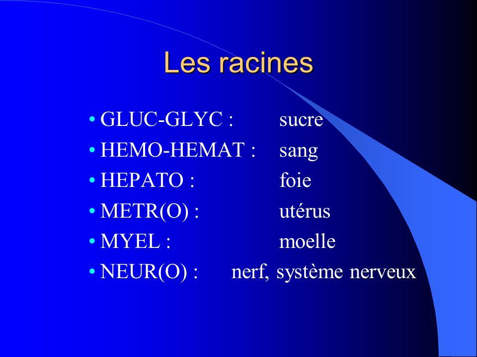 Les racines GLUC-GLYC : sucre HEMO-HEMAT : sang HEPATO : foie