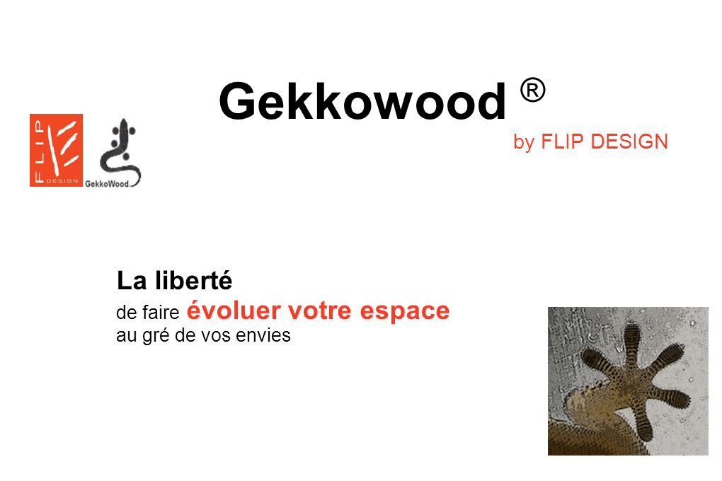 Gekkowood ® La liberté by FLIP DESIGN de faire évoluer votre espace