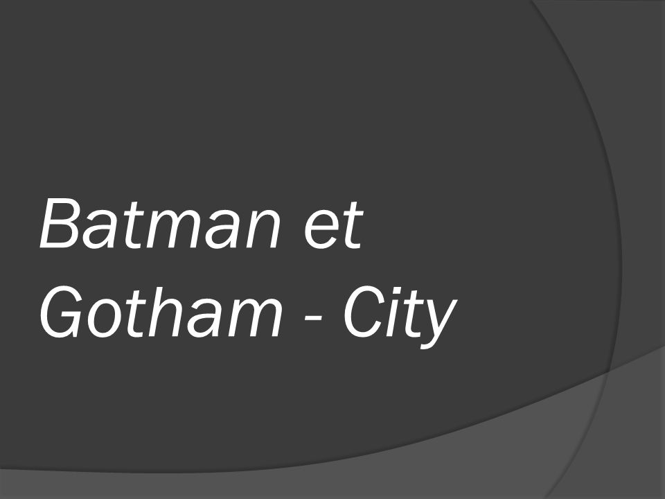 Batman et Gotham - City