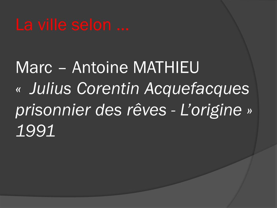 La ville selon … Marc – Antoine MATHIEU « Julius Corentin Acquefacques prisonnier des rêves - L'origine » 1991