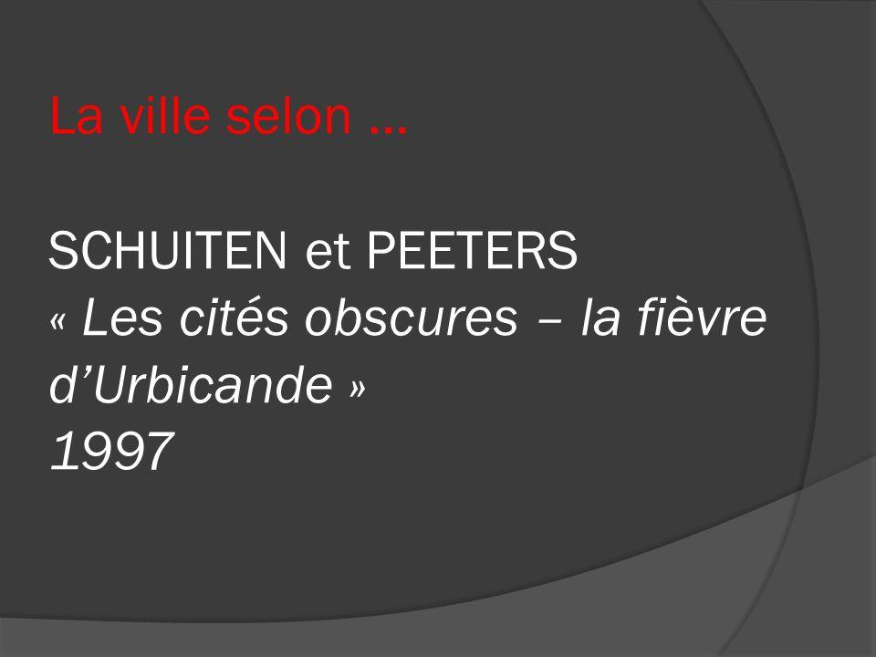 La ville selon … SCHUITEN et PEETERS « Les cités obscures – la fièvre d'Urbicande » 1997
