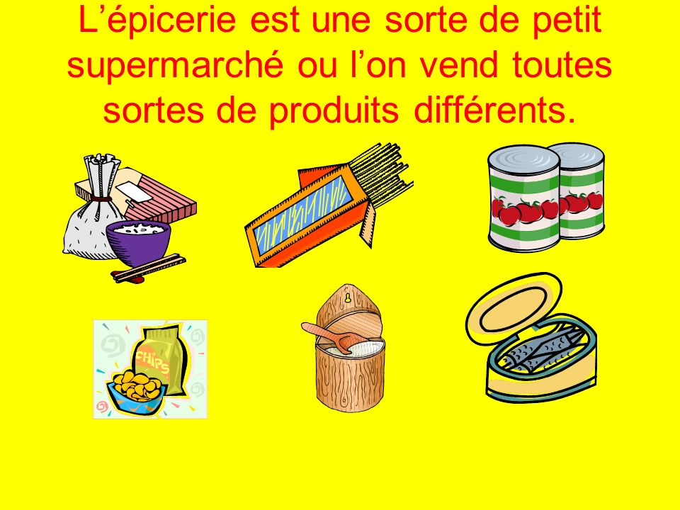 L'épicerie est une sorte de petit supermarché ou l'on vend toutes sortes de produits différents.
