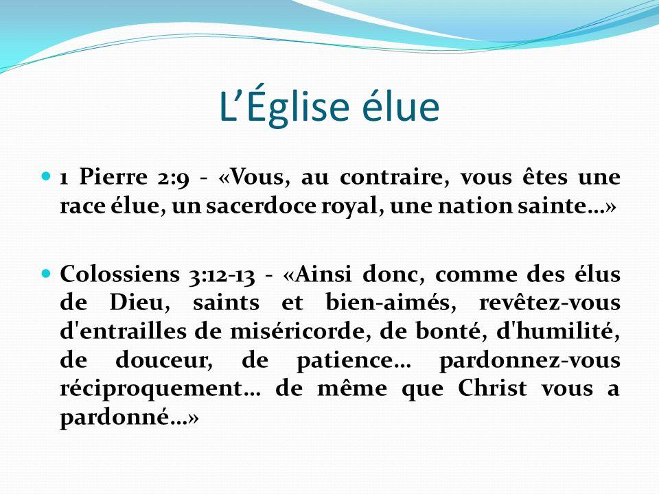 L'Église élue 1 Pierre 2:9 - «Vous, au contraire, vous êtes une race élue, un sacerdoce royal, une nation sainte…»