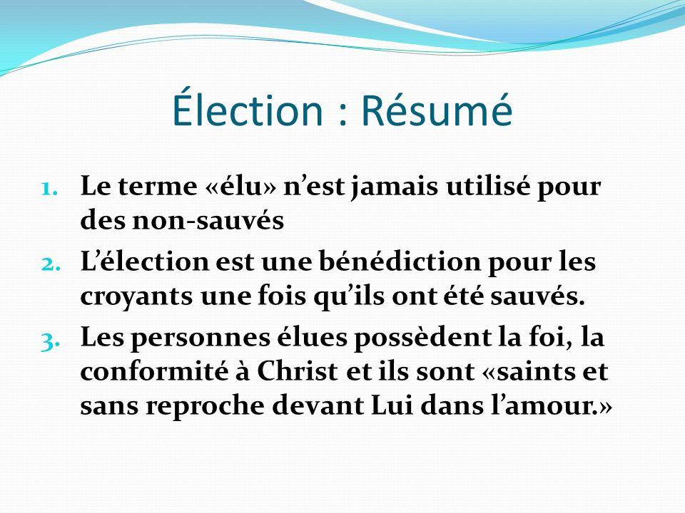 Élection : Résumé Le terme «élu» n'est jamais utilisé pour des non-sauvés.