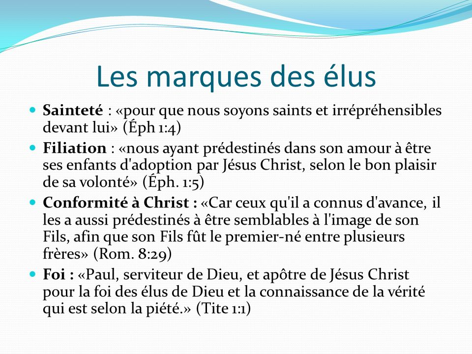 Les marques des élus Sainteté : «pour que nous soyons saints et irrépréhensibles devant lui» (Éph 1:4)