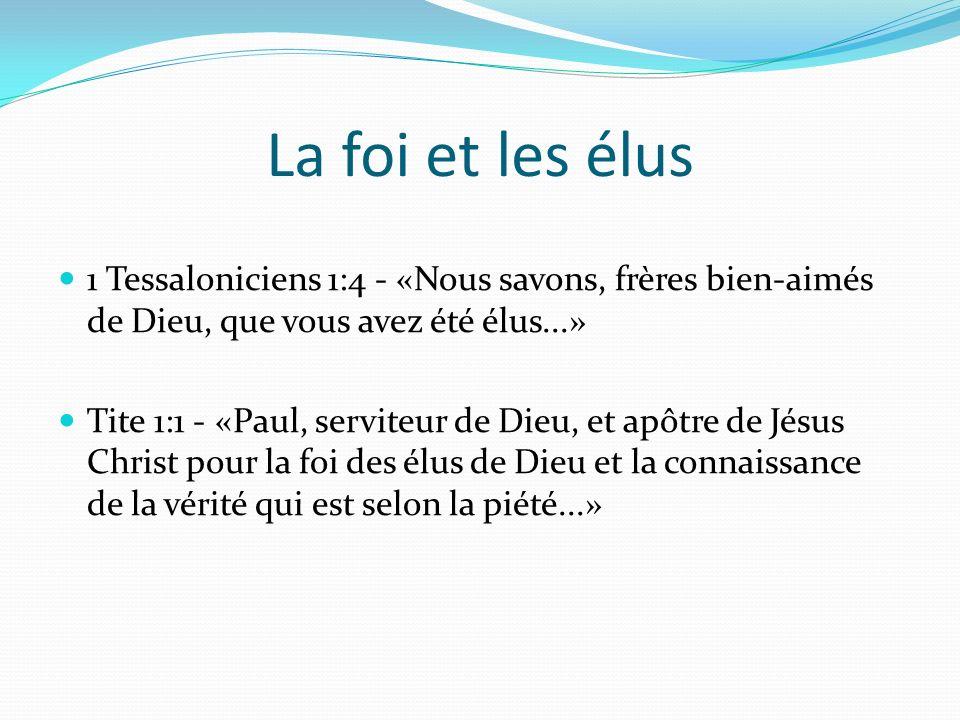 La foi et les élus 1 Tessaloniciens 1:4 - «Nous savons, frères bien-aimés de Dieu, que vous avez été élus...»