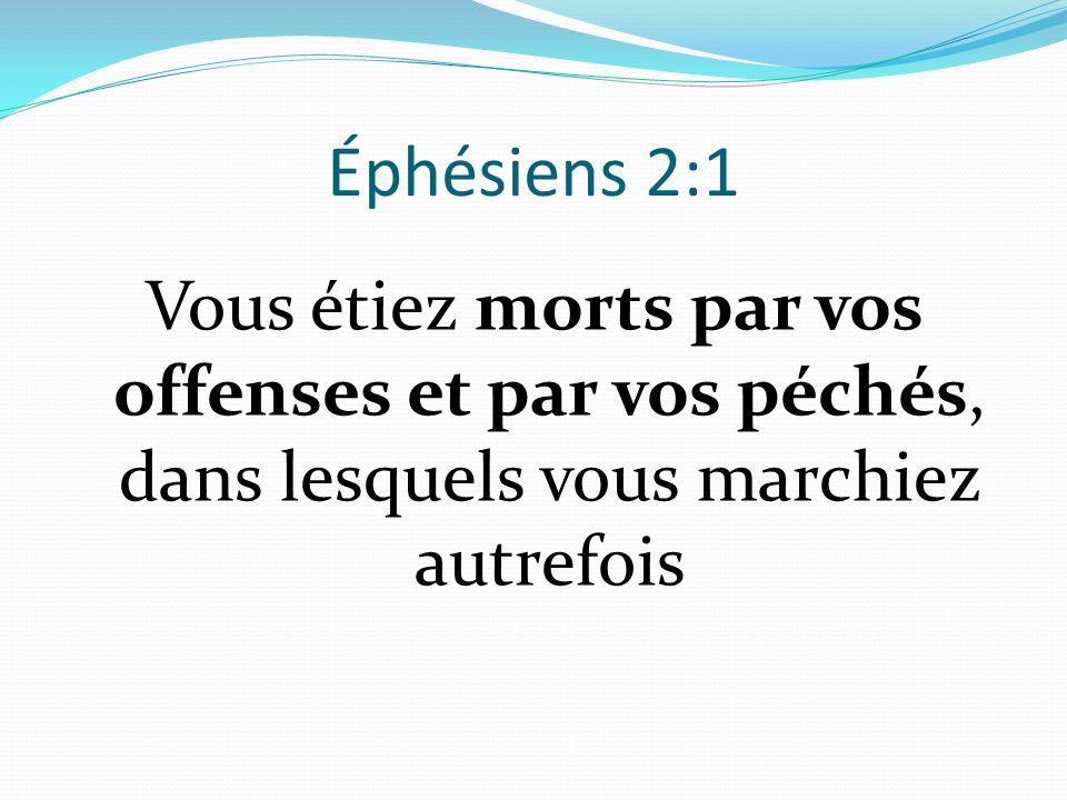 Éphésiens 2:1 Vous étiez morts par vos offenses et par vos péchés, dans lesquels vous marchiez autrefois.