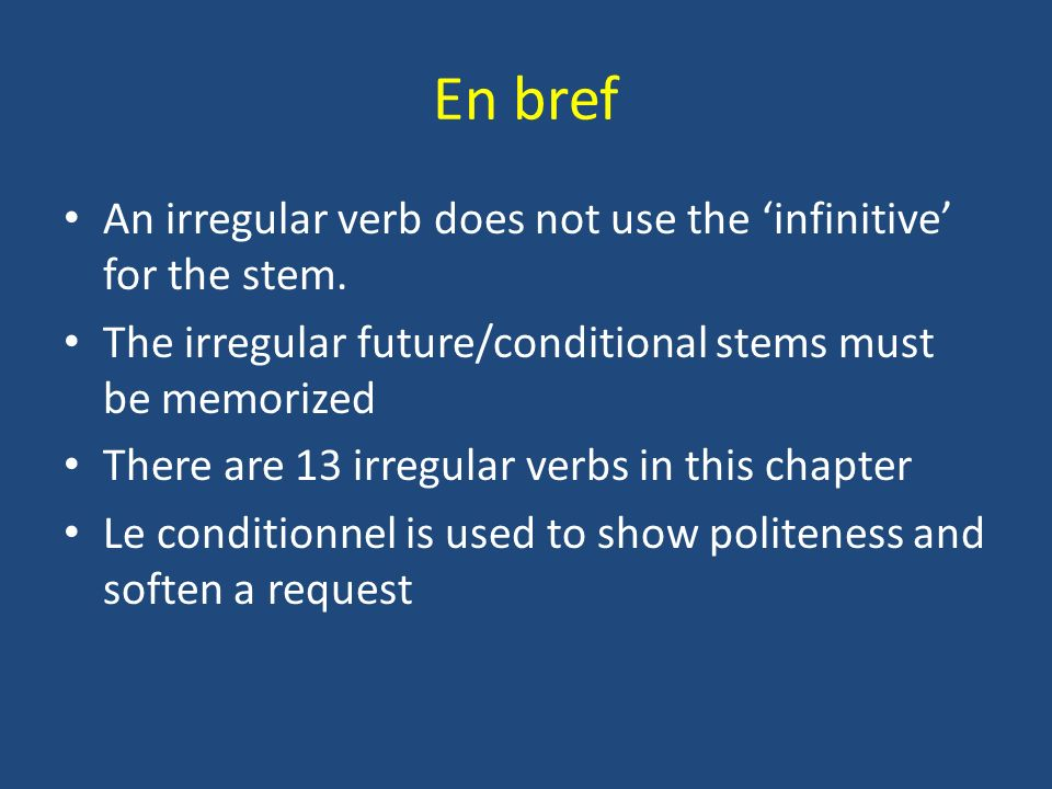 En bref An irregular verb does not use the 'infinitive' for the stem.