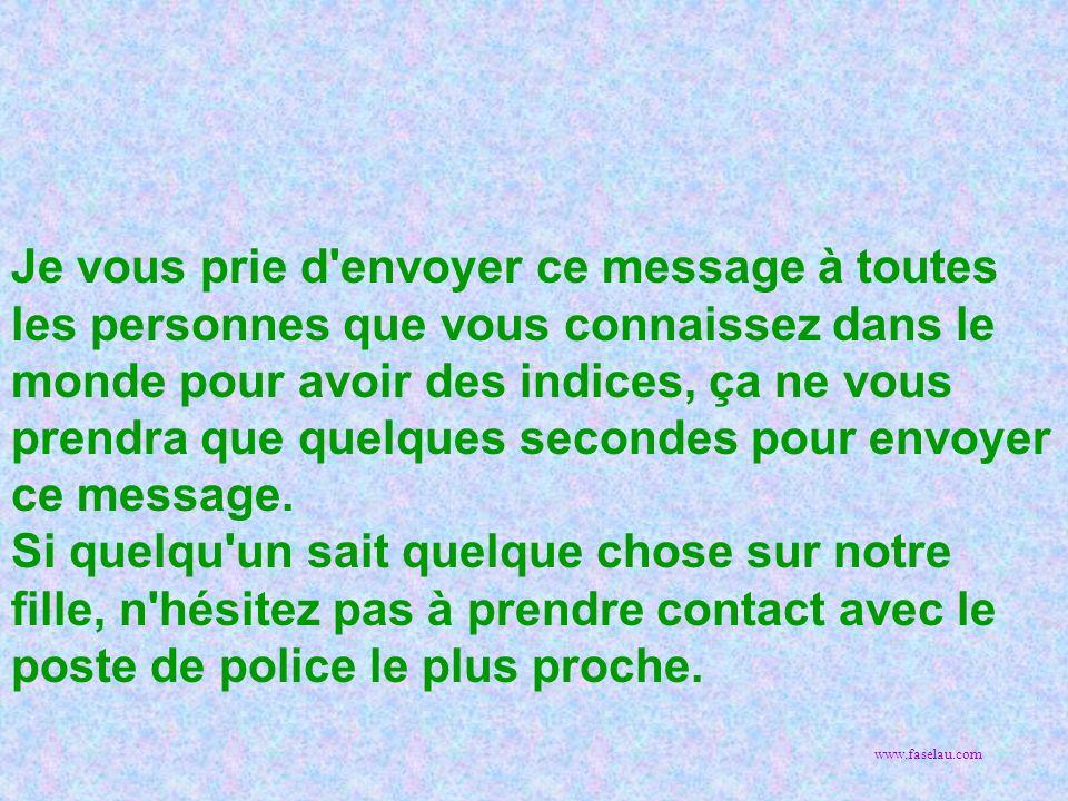 Je vous prie d envoyer ce message à toutes les personnes que vous connaissez dans le monde pour avoir des indices, ça ne vous prendra que quelques secondes pour envoyer ce message.