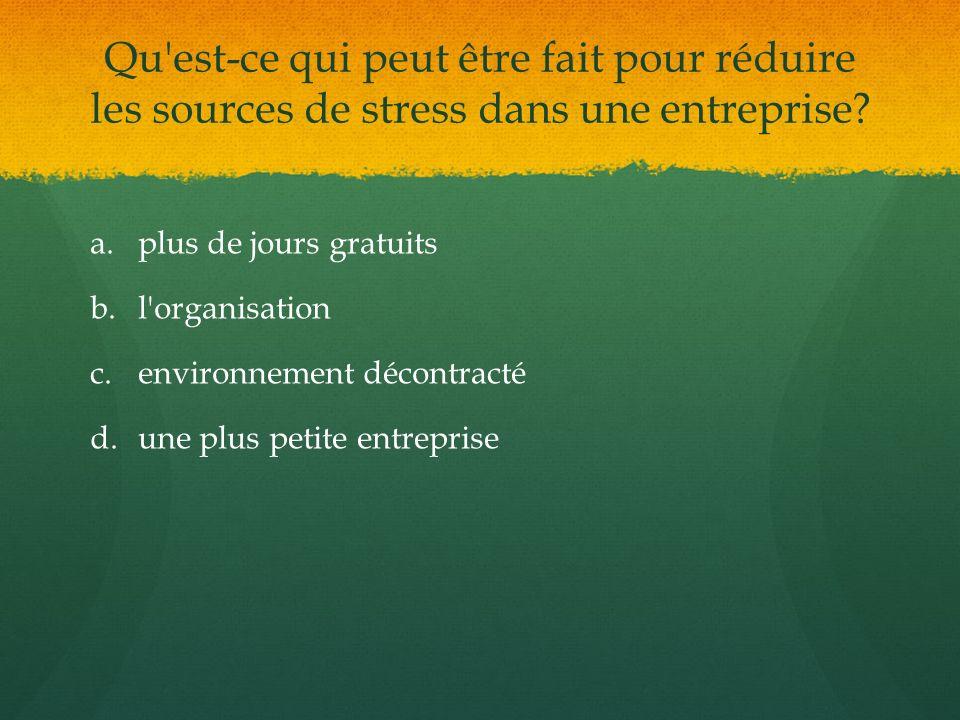 Qu est-ce qui peut être fait pour réduire les sources de stress dans une entreprise