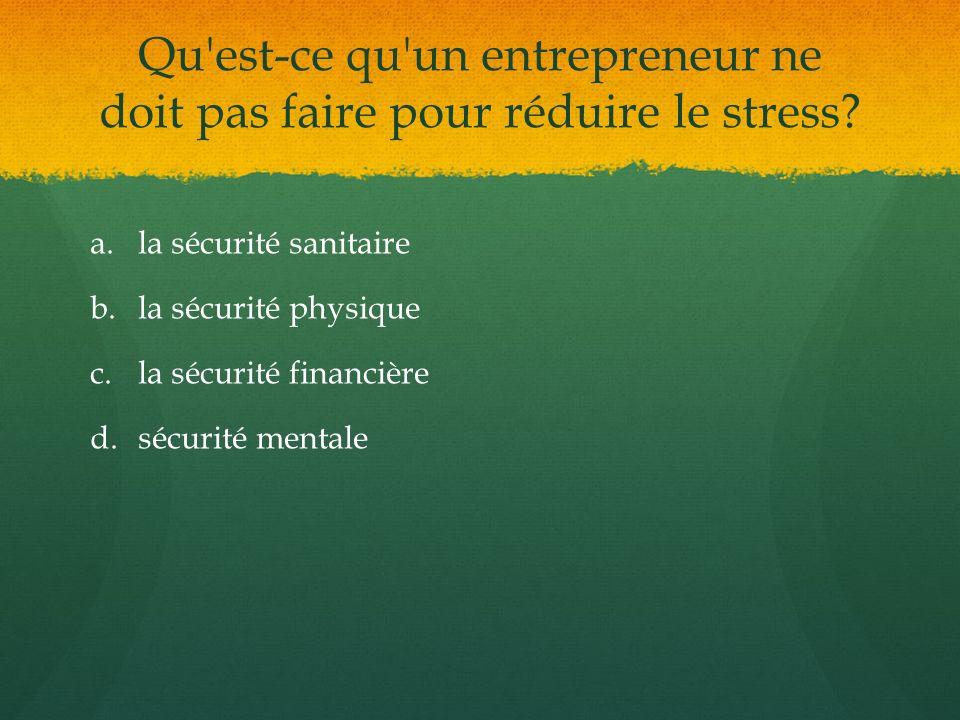 Qu est-ce qu un entrepreneur ne doit pas faire pour réduire le stress