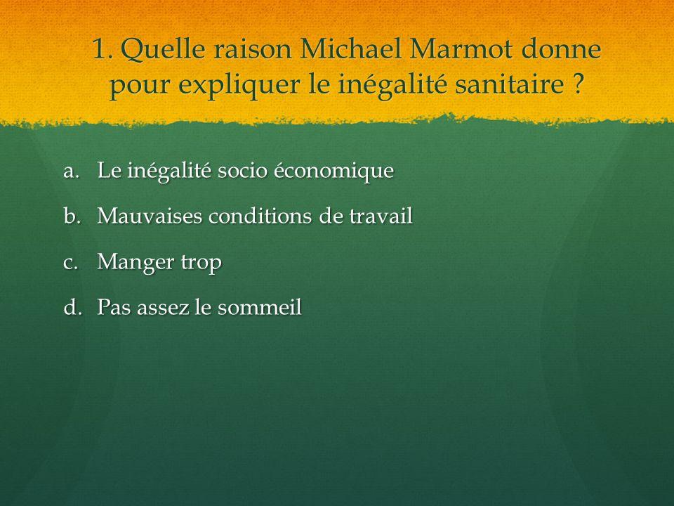 1. Quelle raison Michael Marmot donne pour expliquer le inégalité sanitaire