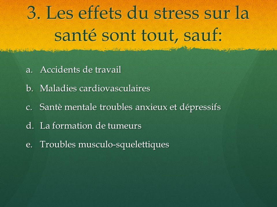 3. Les effets du stress sur la santé sont tout, sauf: