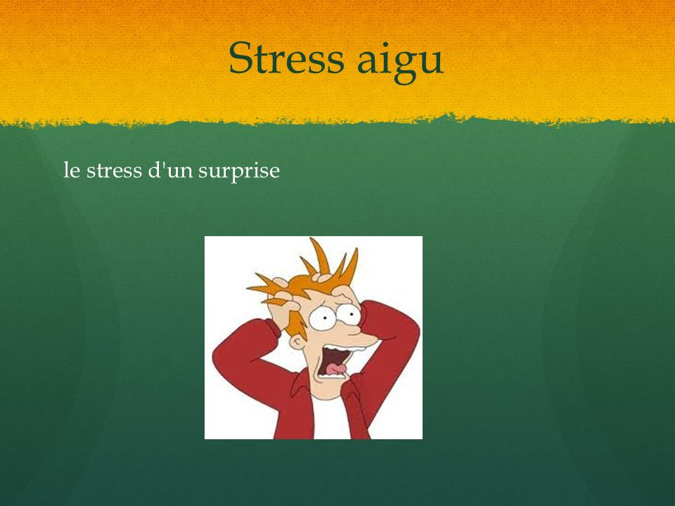Stress aigu le stress d un surprise