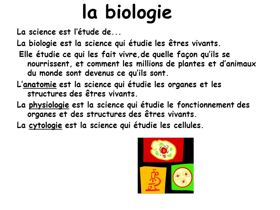 la biologie La science est l'étude de...