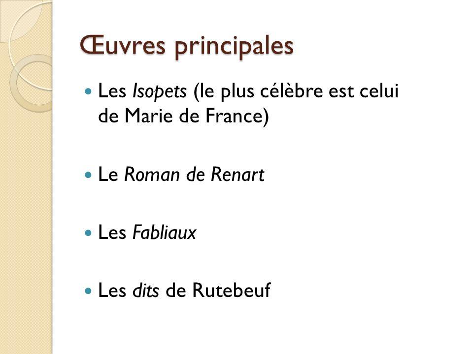 Œuvres principales Les Isopets (le plus célèbre est celui de Marie de France) Le Roman de Renart