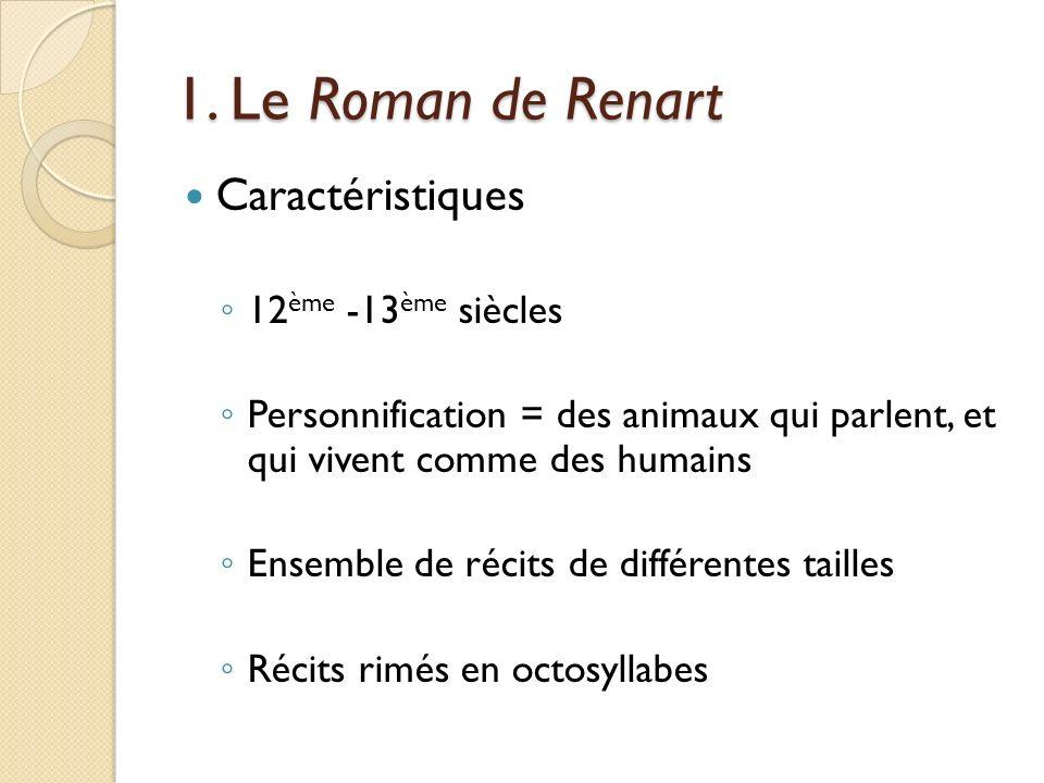 1. Le Roman de Renart Caractéristiques 12ème -13ème siècles
