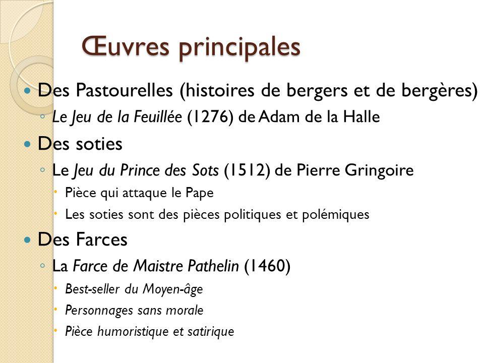Œuvres principales Des Pastourelles (histoires de bergers et de bergères) Le Jeu de la Feuillée (1276) de Adam de la Halle.