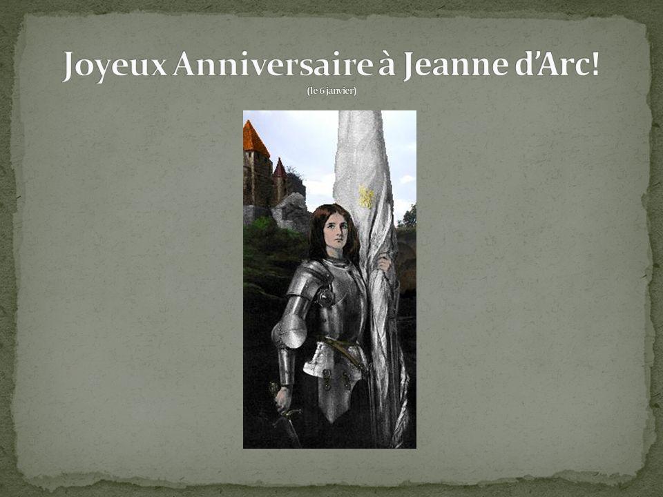 Joyeux Anniversaire à Jeanne d'Arc! (le 6 janvier)