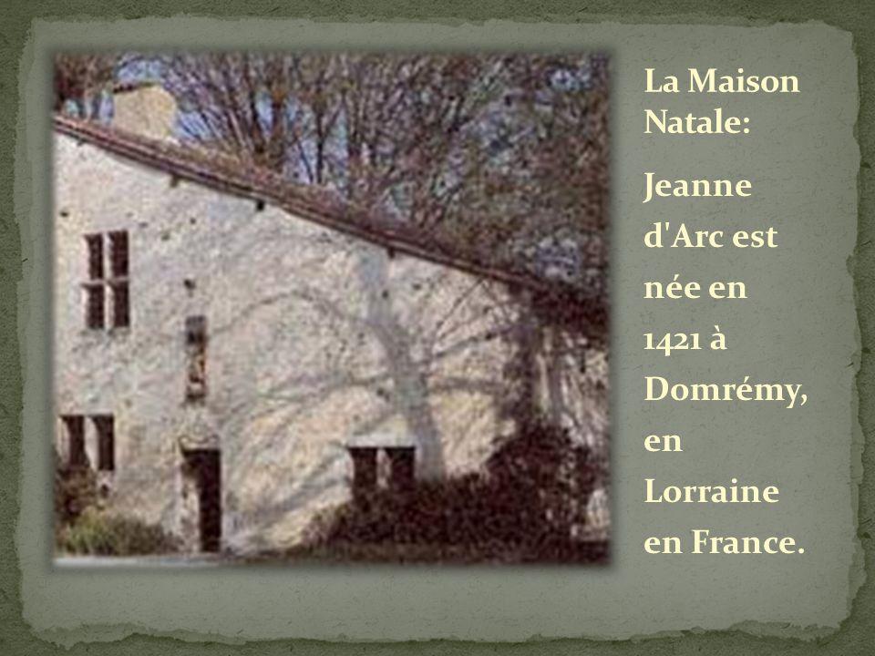 La Maison Natale: Jeanne d Arc est née en 1421 à Domrémy, en Lorraine en France.