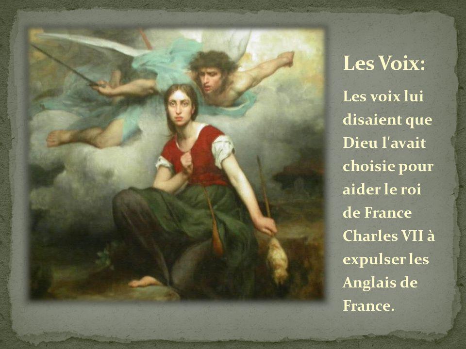 Les Voix: Les voix lui disaient que Dieu l avait choisie pour aider le roi de France Charles VII à expulser les Anglais de France.