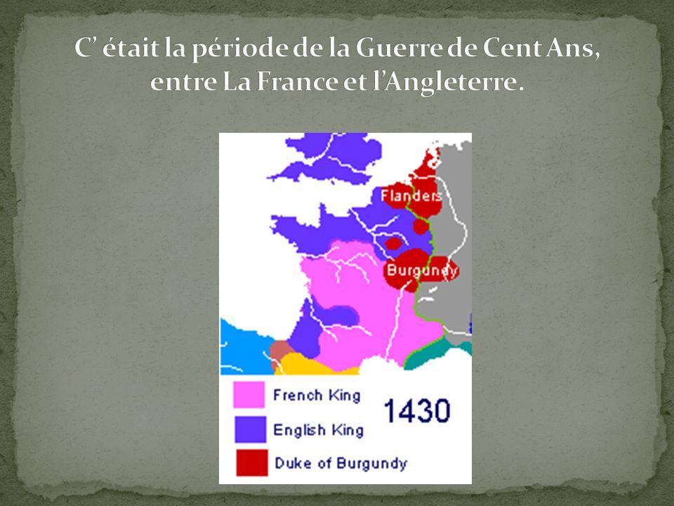 C' était la période de la Guerre de Cent Ans, entre La France et l'Angleterre.