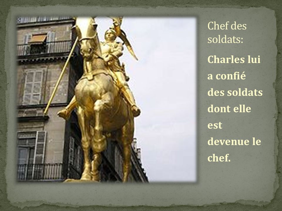 Chef des soldats: Charles lui a confié des soldats dont elle est devenue le chef.