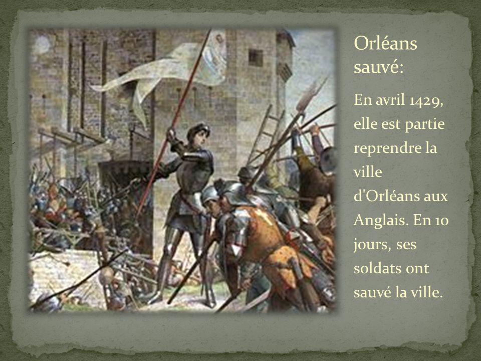 Orléans sauvé: En avril 1429, elle est partie reprendre la ville d Orléans aux Anglais.