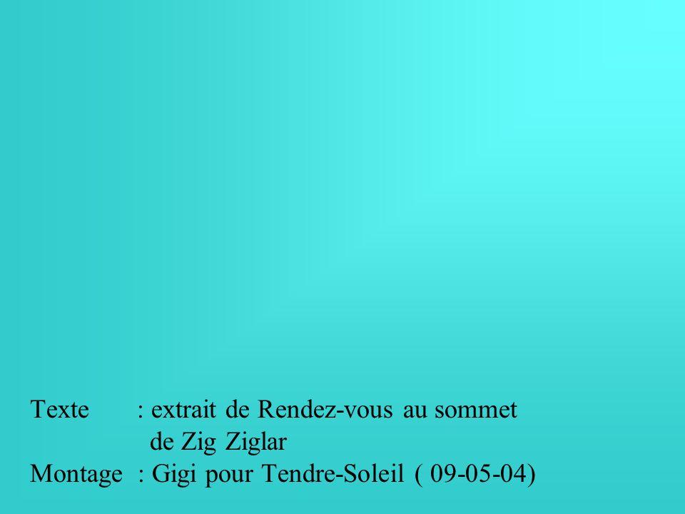 Texte : extrait de Rendez-vous au sommet de Zig Ziglar Montage : Gigi pour Tendre-Soleil ( 09-05-04)