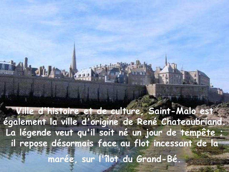 Ville d histoire et de culture, Saint-Malo est également la ville d origine de René Chateaubriand.