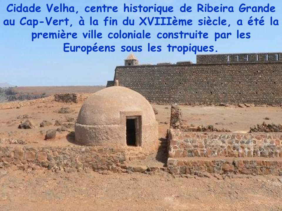 Cidade Velha, centre historique de Ribeira Grande au Cap-Vert, à la fin du XVIIIème siècle, a été la première ville coloniale construite par les Européens sous les tropiques.
