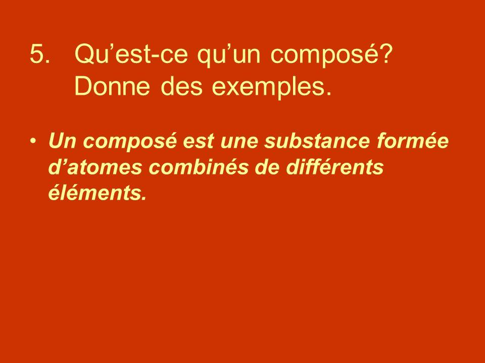 5. Qu'est-ce qu'un composé Donne des exemples.