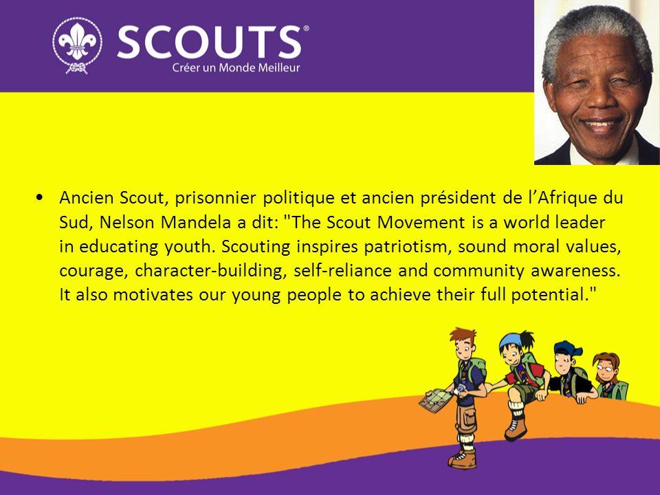Ancien Scout, prisonnier politique et ancien président de l'Afrique du Sud, Nelson Mandela a dit: The Scout Movement is a world leader in educating youth.