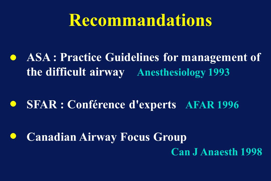 Recommandations ASA : Practice Guidelines for management of the difficult airway Anesthesiology 1993.