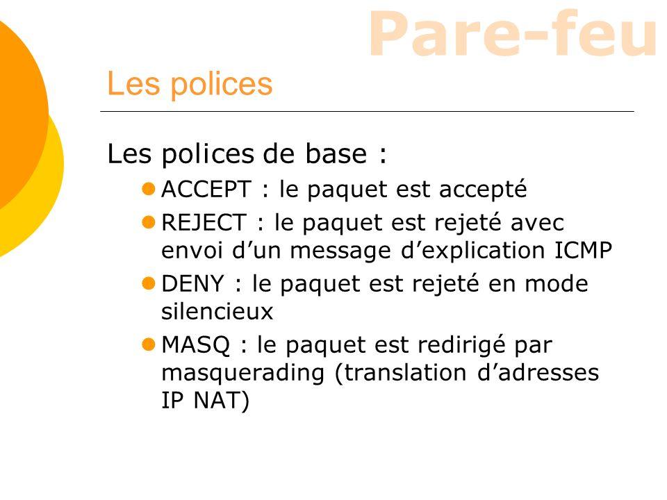 Les polices Les polices de base : ACCEPT : le paquet est accepté