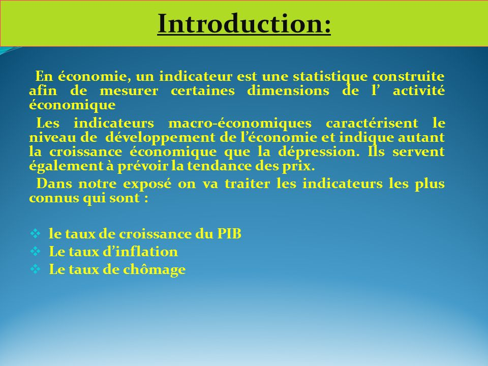 Introduction: En économie, un indicateur est une statistique construite afin de mesurer certaines dimensions de l' activité économique.