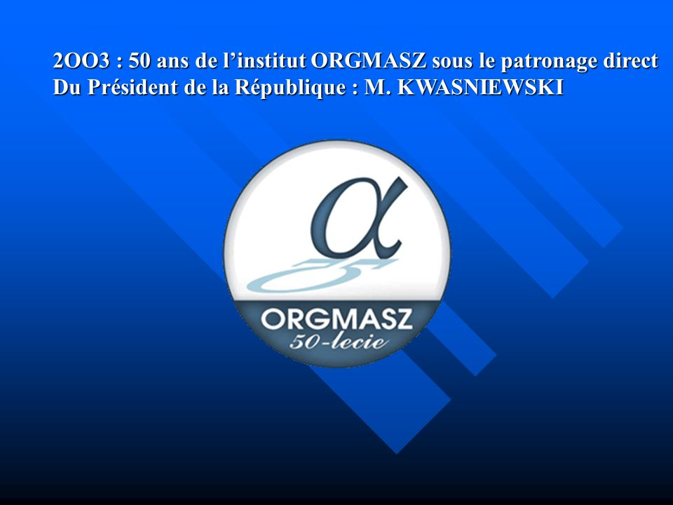 2OO3 : 50 ans de l'institut ORGMASZ sous le patronage direct