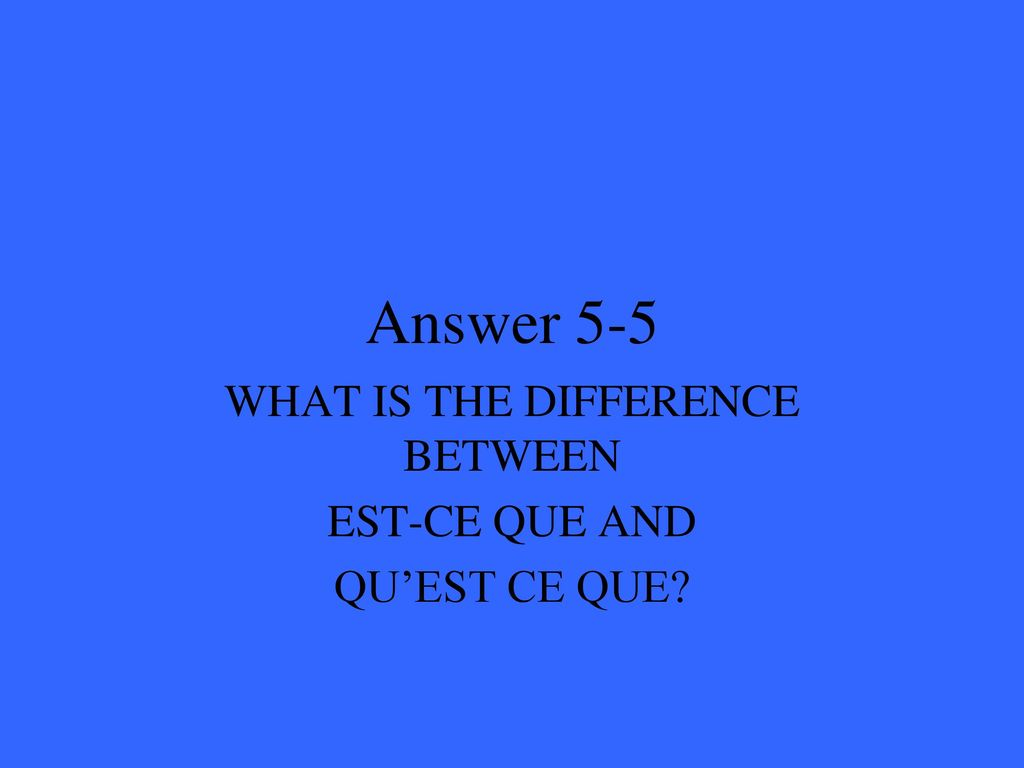 WHAT IS THE DIFFERENCE BETWEEN EST-CE QUE AND QU'EST CE QUE