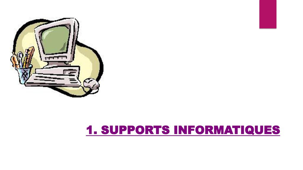 1. SUPPORTS INFORMATIQUES