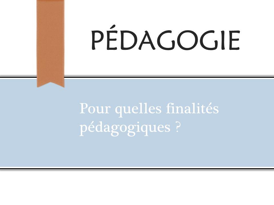 pédagogie Pour quelles finalités pédagogiques